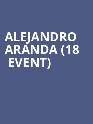 Alejandro Aranda (18+ Event) at Royale Boston