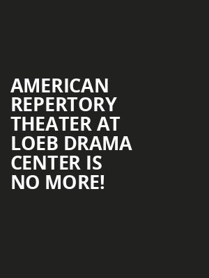American Repertory Theater at Loeb Drama Center is no more