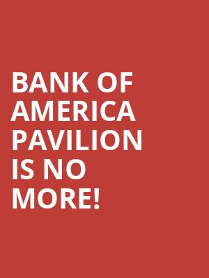 Bank of America Pavilion is no more