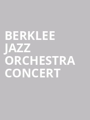 Berklee Jazz Orchestra Concert at Berklee Performing Arts Center
