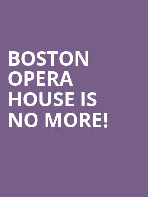 Boston Opera House is no more