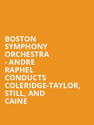 Boston Symphony Orchestra - Andre Raphel conducts Coleridge-Taylor, Still, and Caine at Boston Symphony Hall