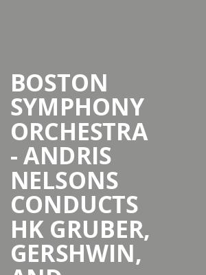 Boston Symphony Orchestra - Andris Nelsons conducts HK Gruber, Gershwin, and Rachmaninoff at Boston Symphony Hall
