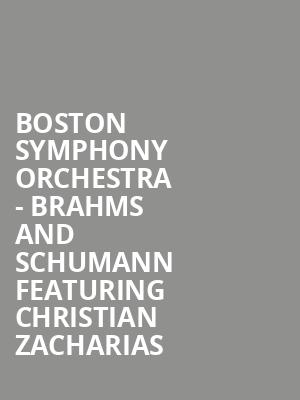 Boston Symphony Orchestra - Brahms and Schumann featuring Christian Zacharias at Boston Symphony Hall