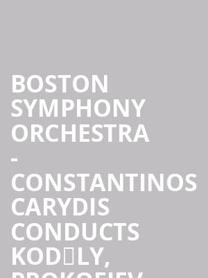 Boston Symphony Orchestra - Constantinos Carydis conducts Kodály, Prokofiev, Koukos, and Beethoven at Boston Symphony Hall
