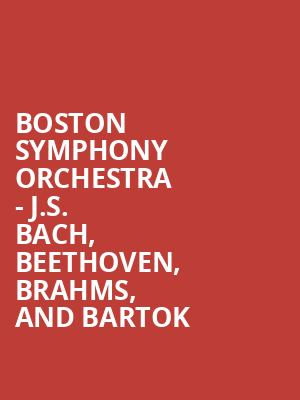 Boston Symphony Orchestra - J.S. Bach, Beethoven, Brahms, and Bartok at Boston Symphony Hall
