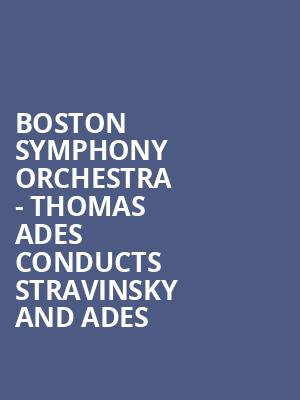 Boston Symphony Orchestra - Thomas Ades conducts Stravinsky and Ades at Boston Symphony Hall