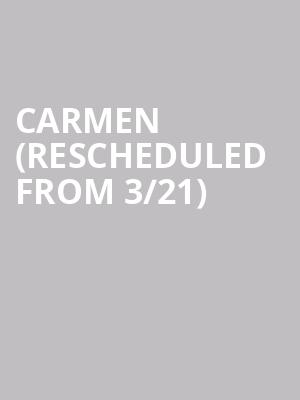 Carmen (Rescheduled from 3/21) at Citizens Bank Opera House