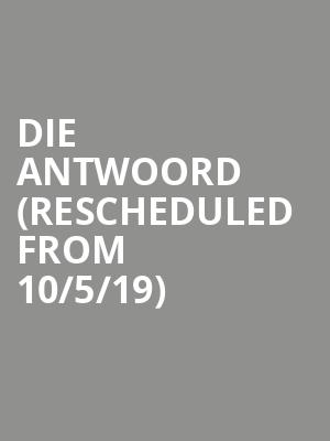 Die Antwoord (Rescheduled from 10/5/19) at House of Blues