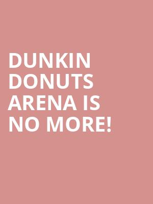 Dunkin Donuts Arena is no more