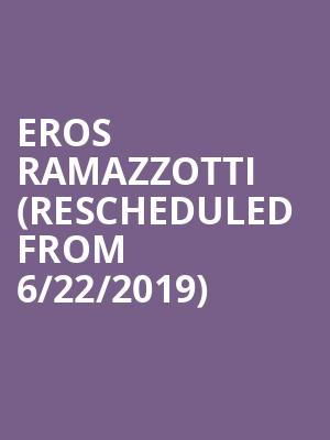 Eros Ramazzotti (Rescheduled from 6/22/2019) at Wang Theater