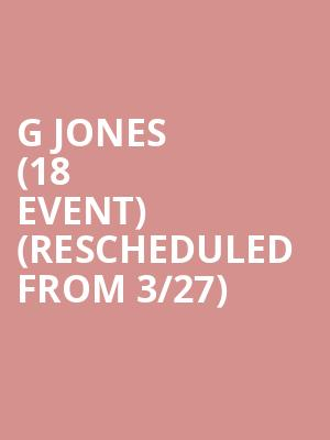 G Jones (18+ Event) (Rescheduled from 3/27) at Big Night Live