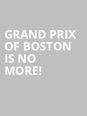 Grand Prix of Boston is no more