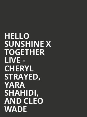 Hello Sunshine x Together Live - Cheryl Strayed, Yara Shahidi, and Cleo Wade at Wang Theater