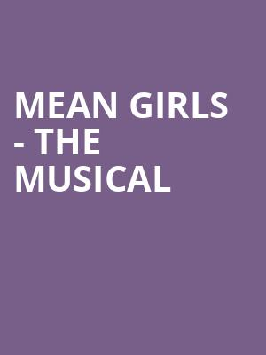 Mean Girls - The Musical at Citizens Bank Opera House
