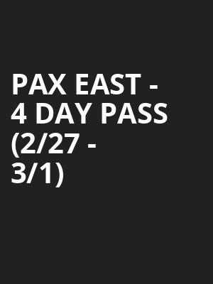 PAX East - 4 Day Pass (2/27 - 3/1) at Boston Convention & Exhibition Center