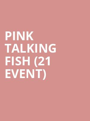Pink Talking Fish (21+ Event) at Paradise Rock Club