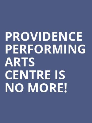 Providence Performing Arts Centre is no more