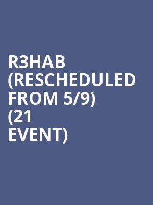 R3hab (Rescheduled from 5/9) (21+ Event) at Big Night Live