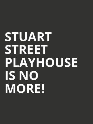 Stuart Street Playhouse is no more