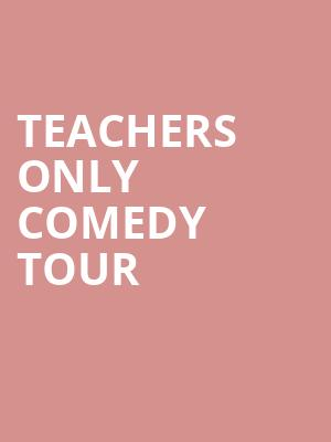 Teachers Only Comedy Tour at Wilbur Theater