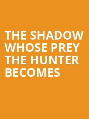 The Shadow Whose Prey The Hunter Becomes at Cutler Majestic Theater