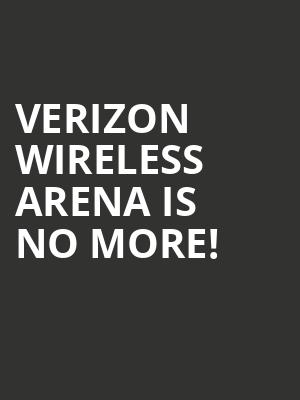 Verizon Wireless Arena is no more